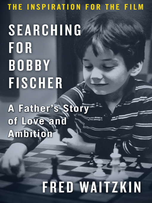 Searching for Bobby Fischer : a father's story of love and ambition