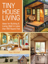 Tiny house living [electronic book] : ideas for building and living well in less than 400 square feet