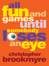 All Fun and Games Until Somebody Loses an Eye [electronic resource]