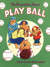 The Berenstain Bears Play Ball [electronic resource]