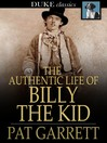 The Authentic Life of Billy, The Kid [electronic resource]