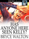 Has Anyone Here Seen Kelly? [electronic resource]