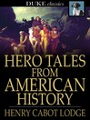 Hero Tales from American History [electronic resource]