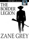The Border Legion [electronic resource]