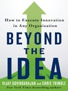 Beyond the idea : how to execute innovation in any organization