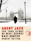 Agent Jack : the true story of MI5's secret Nazi hunter