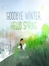 Cover image for Goodbye Winter, Hello Spring