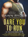 Dare You to Run--An Unbroken Heroes Novel
