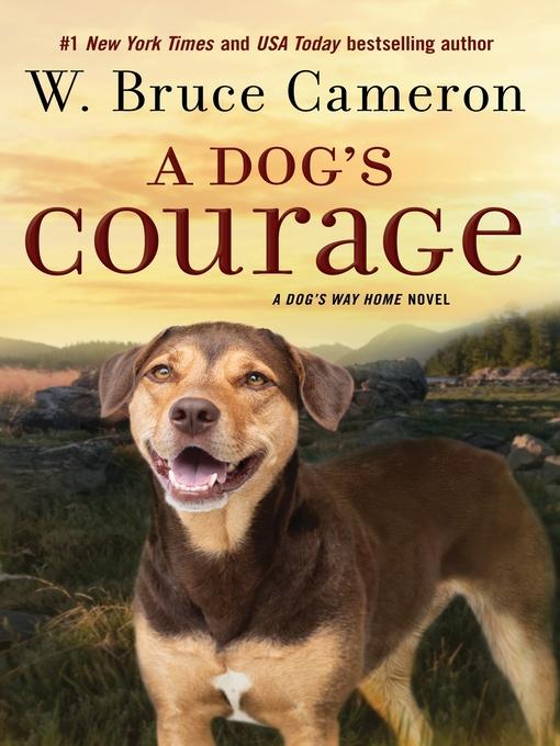 A Dog's Courage--A Dog's Way Home Novel