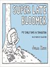 Super late bloomer [eBook]