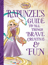 Rapunzel's Guide to All Things Brave, Creative, and Fun!