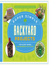 Cover image for Super Simple Backyard Projects: Fun & Easy Animal Environment Activities