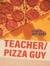 Teacher/Pizza Guy