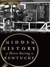 Cover image for Hidden History of Horse Racing in Kentucky