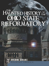 The Haunted History of the Ohio State Reformatory cover
