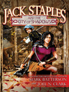 Jack Staples and the City of Shadows [electronic resource]