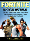 Fortnite Battle Royale, PS4, PC, Game, App, Maps, Tips, Skins, Wiki, Updates, Achievements, Cheats, Hacks, Guide Unofficial