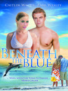 Beneath the Blue [electronic resource]