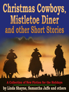 Cover image for Christmas Cowboys, Mistletoe Diner and other Short Stories
