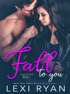 Fall to You [electronic resource]