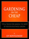 Gardening on the cheap : tips & tricks for making the most of your kitchen garden