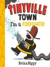 Tinyville town: I'm a firefighter [eBook]