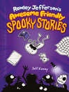 Rowley Jefferson's Awesome Friendly Spooky Stories [electronic resource]
