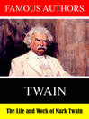 Famous Authors: The Life and Work of Mark Twain [electronic resource]