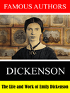 Famous Authors: The Life and Work of Emily Dickinson [electronic resource]