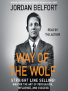 The way of the wolf : straight line selling : master the art of persuasion, influence, and success