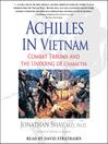 Achilles in Vietnam : combat trauma and the undoing of character