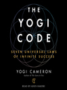 The Yogi Code [electronic resource] : seven universal laws of infinite success