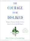 The courage to be disliked : how to free yourself, change your life, and achieve real happiness