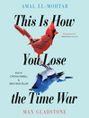 This Is How You Lose the Time War [electronic resource]