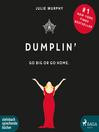 Dumplin'--Go Big or Go Home.