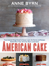 American cake : from colonial gingerbread to classic layer, the story behind our best-loved cakes from past to present