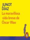 La maravillosa vida breve de Óscar Wao [electronic resource]