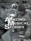 Amazing Medical Stories, Season 3, Episode 4 [electronic resource]