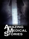 Amazing Medical Stories, Season 2, Episode 1 [electronic resource]