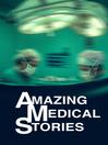 Amazing Medical Stories, Season 1, Episode 1 [electronic resource]