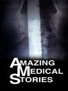 Amazing Medical Stories, Season 2, Episode 2 [electronic resource]