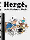 Hergé In The Shadow Of Tintin