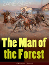 The Man of the Forest (Western Classic) [electronic resource]
