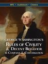 George Washington's Rules of Civility & Decent Behavior in Company & Conversation