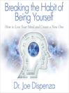 Breaking the habit of being yourself : how to lose your mind and create a new one