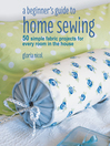 A beginner's guide to home sewing : 50 simple fabric projects for every room in the house