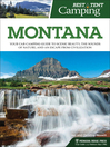 Montana: Your Car-Camping Guide to Scenic Beauty, the Sounds of Nature, and an Escape from Civilization