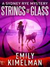 Strings of Glass (A Sydney Rye Mystery, #4) [electronic resource]