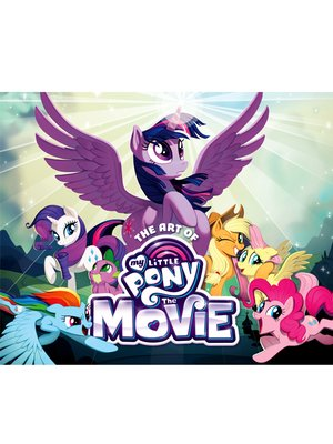 cover image of The Art of My Little Pony: The Movie