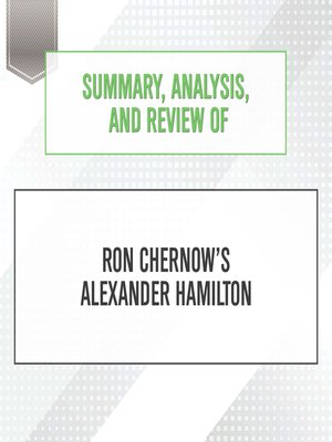 cover image of Summary, Analysis, and Review of Ron Chernow's Alexander Hamilton